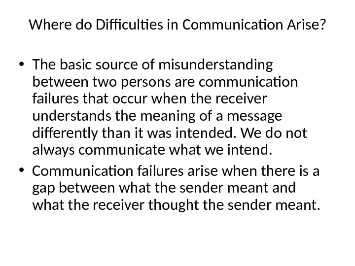 Where do Difficulties in Communication Arise?  • The basic source of misunderstanding between two persons