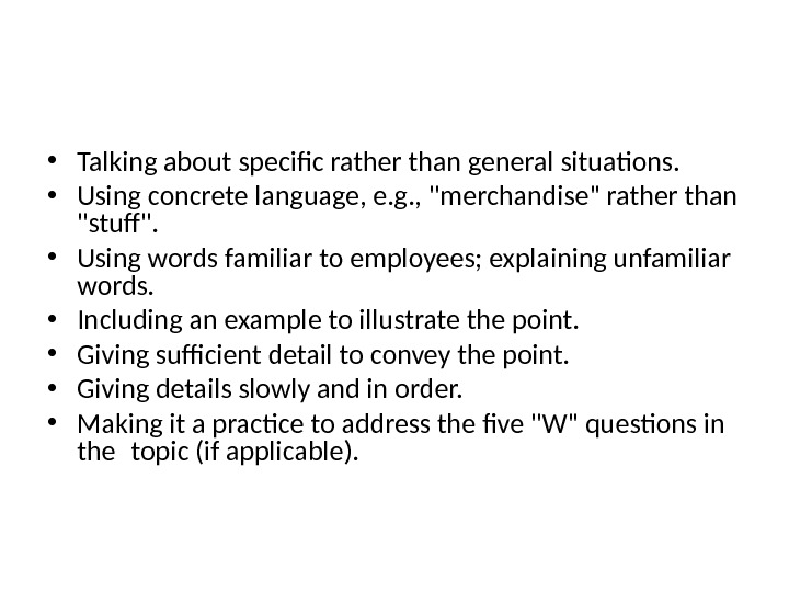 • Talking about specific rather than general situations.  • Using concrete language, e. g.