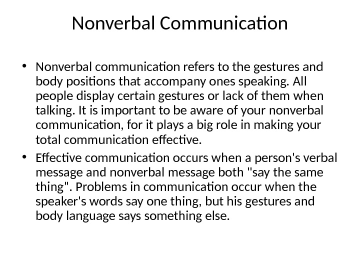 Nonverbal Communication • Nonverbal communication refers to the gestures and body positions that accompany ones speaking.