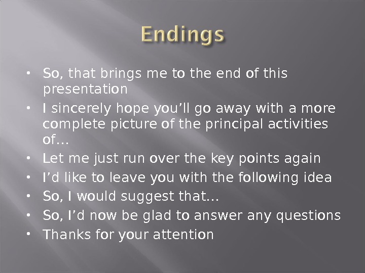 So, that brings me to the end of this presentation I sincerely hope you'll go