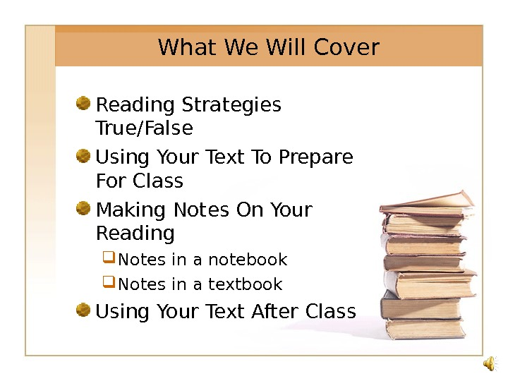 What We Will Cover Reading Strategies True/False Using Your Text To Prepare For Class Making Notes