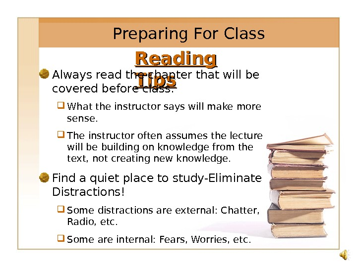Reading Tips. Always read the chapter that will be covered before class.  What the instructor