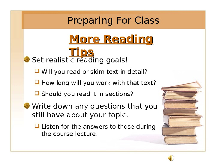More Reading Tips Set realistic reading goals! Will you read or skim text in detail?