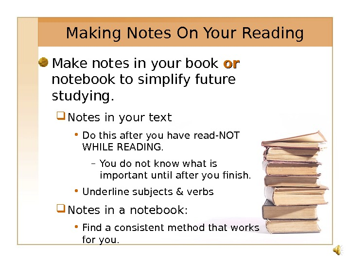 Make notes in your book oror  notebook to simplify future studying.  Notes in your