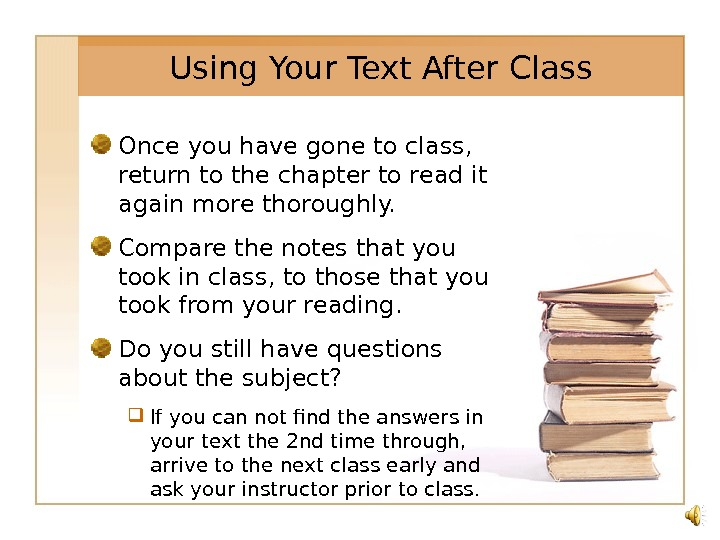 Using Your Text After Class Once you have gone to class,  return to the chapter