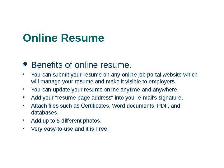 Online Resume Benefits of online resume.  • You can submit your resume on any online