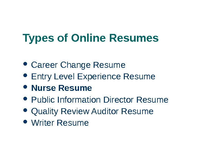 Types of Online Resumes Career Change Resume Entry Level Experience Resume Nurse Resume Public Information Director