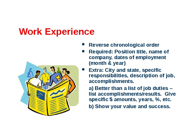 Work Experience Reverse chronological order Required: Position title, name of company, dates of employment (month &
