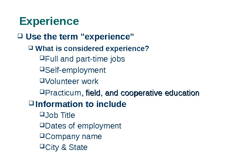 Experience Use the term experience  What is considered experience?  Full and part-time jobs Self-employment