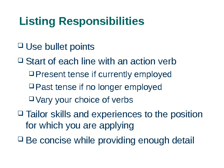 Listing Responsibilities  Use bullet points  Start of each line with an action verb