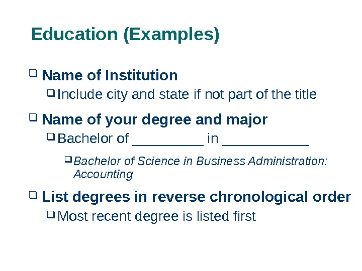 Education (Examples)  Name of Institution  Include city and state if not part of the