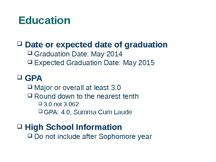 Education  Date or expected date of graduation  Graduation Date: May 2014 Expected Graduation Date: