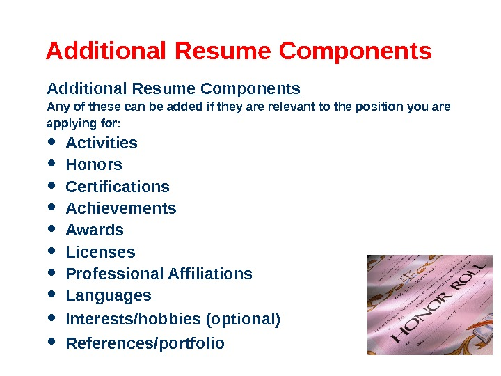 Additional Resume Components Any of these can be added if they are relevant to the position
