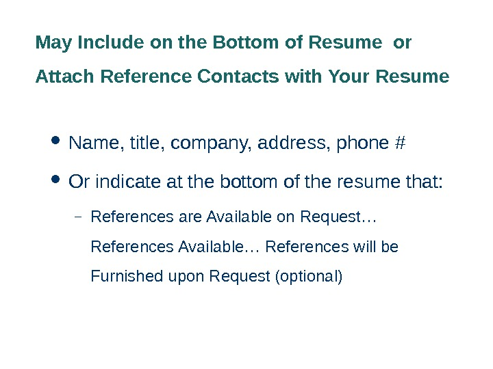 May Include on the Bottom of Resume or Attach Reference Contacts with Your Resume  Name,