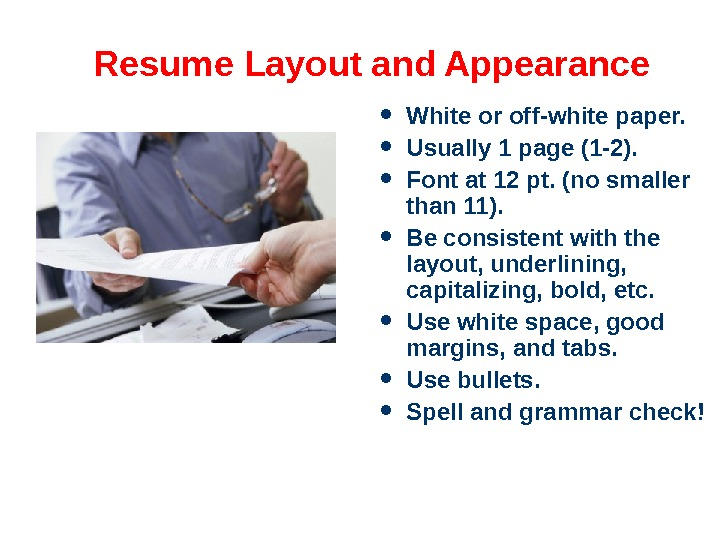 Resume Layout and Appearance White or off-white paper.  Usually 1 page (1 -2).  Font