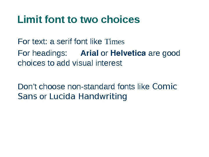 Limit font to two choices For text: a serif font like Times For headings:  Arial