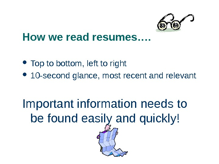 How we read resumes….  Top to bottom, left to right 10 -second glance, most recent