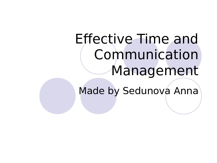 Effective Time and Communication Management Made by Sedunova Anna