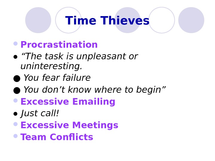 "Time Thieves Procrastination ● "" The task is unpleasant or uninteresting. ● You fear failure ●"
