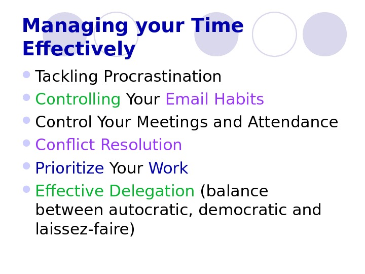 Managing your Time Effectively Tackling Procrastination Controlling Your Email Habits Control Your Meetings and Attendance Conflict