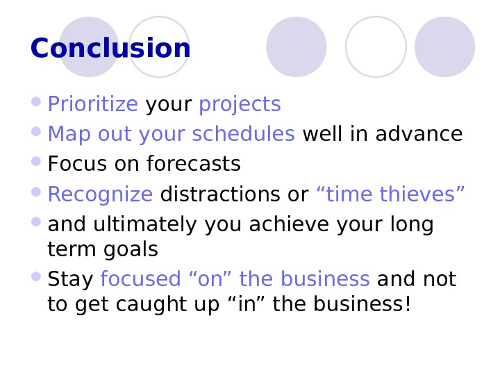 Conclusion P rioritize  your  projects  M ap out your schedules  well in