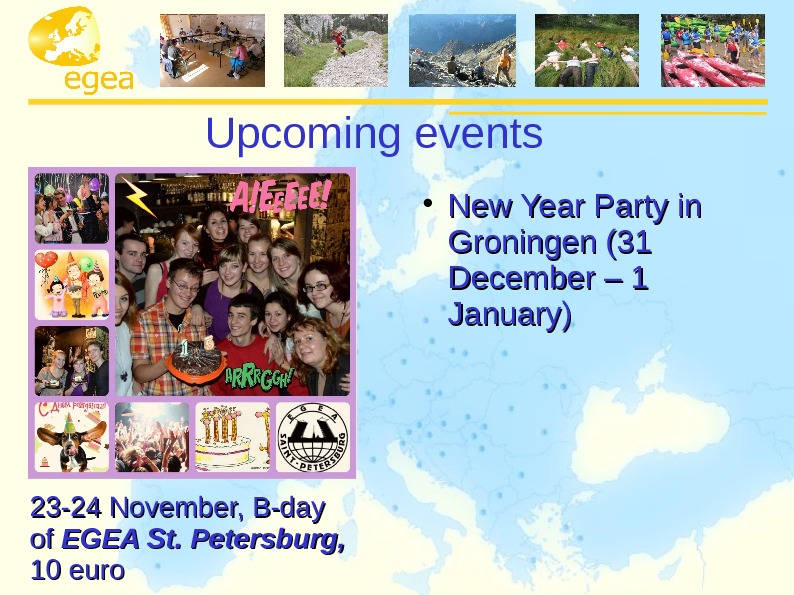 Upcoming events New Year Party in Groningen (31 December – 1 January) 23 -24 November, B-day