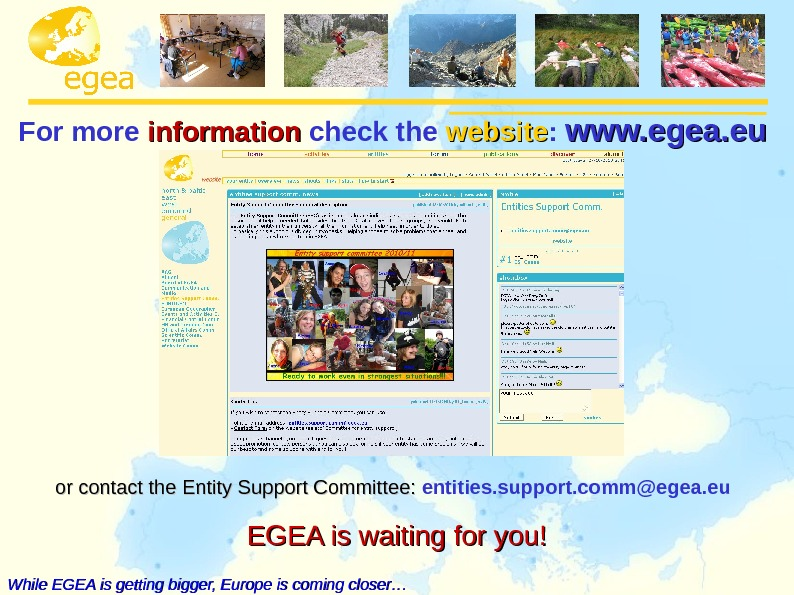 For more  information  c heck the website :  www. egea. eu or contact