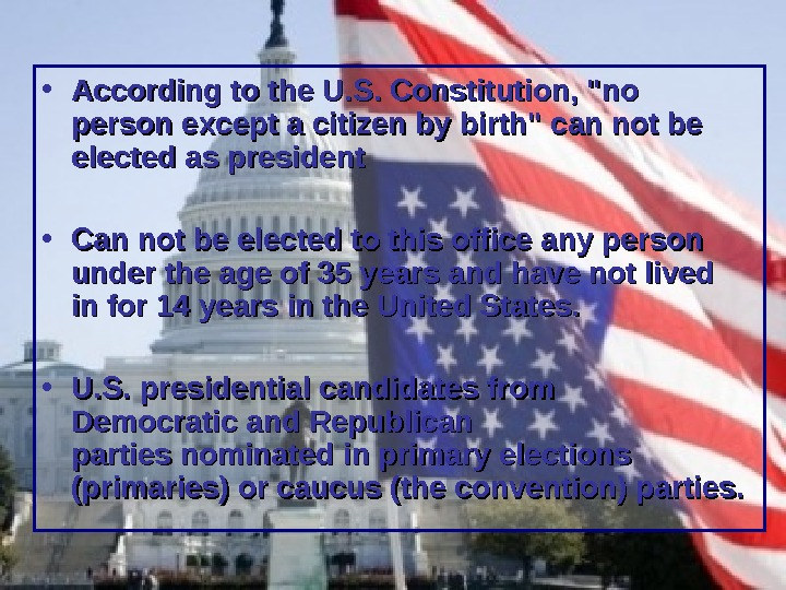 • According to the U. S. Constitution, no person except a citizen by birth can