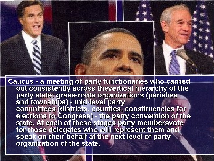Caucus - a meeting of party functionaries who carried out consistently across thevertical hierarchy of the