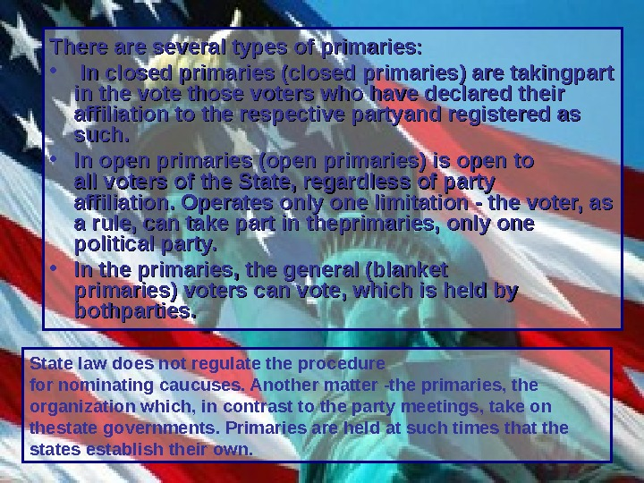 There are several types of primaries:  • In closed primaries (closed primaries) are takingpart in