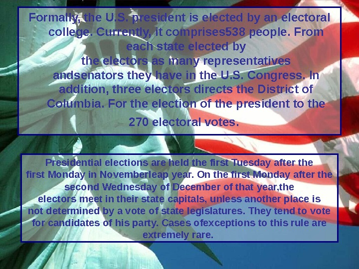 Formally, the U. S. president is elected by an electoral college. Currently, it comprises 538 people.