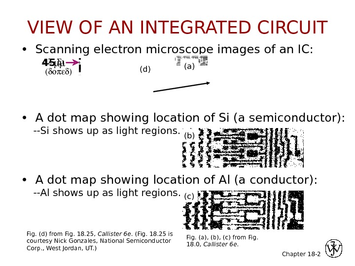 Chapter 18 - 2 •  Scanning electron microscope images of an IC:  •