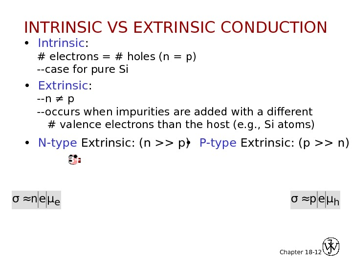 Chapter 18 - 12 •  Intrinsic :  # electrons = # holes (n