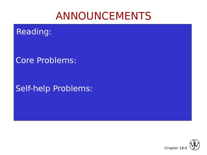 Chapter 18 -Reading: Core Problems: Self-help Problems: 0 ANNOUNCEMENTS