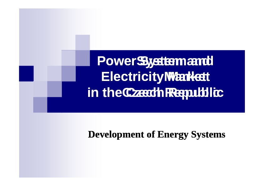 Power. Systemand Electricity. Market  in in the. Czech. Republic Development of Energy Systems