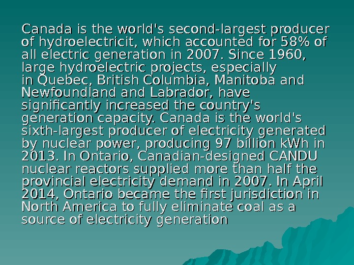 Canada is the world's second-largest producer ofhydroelectricit, which accounted for 58 of all electric
