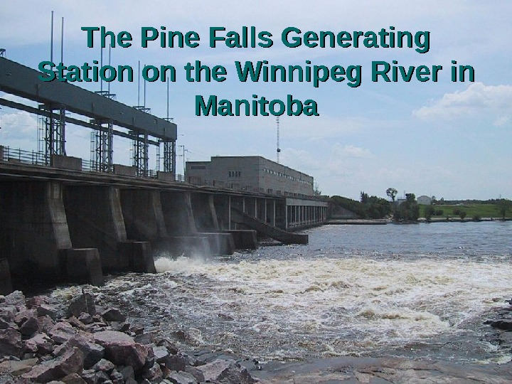 The Pine Falls Generating Station on the Winnipeg River  in in Manitoba