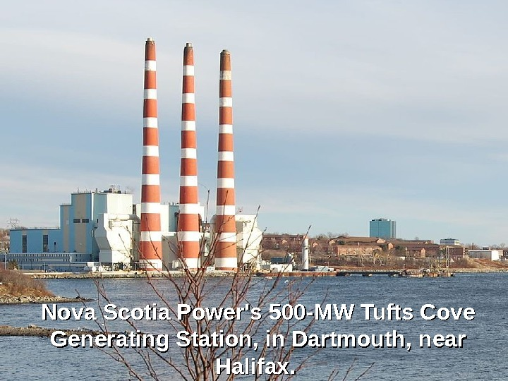 Nova Scotia Power's 500 -MW Tufts Cove Generating Station, in Dartmouth, near Halifax.