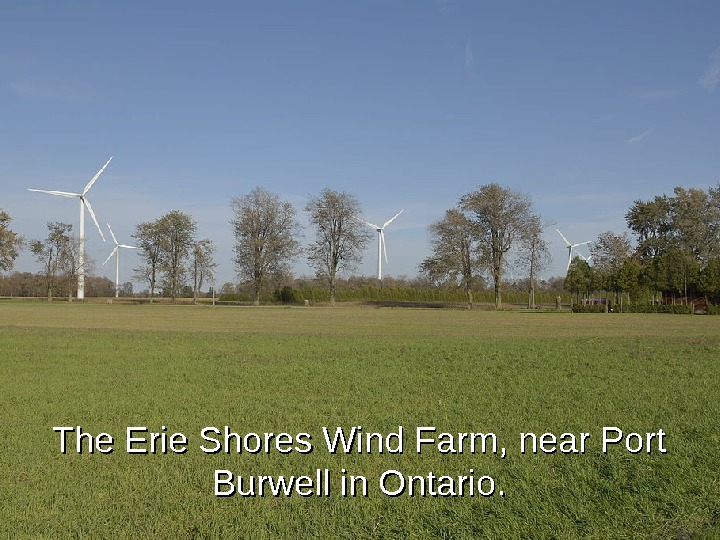 The Erie Shores Wind Farm, near Port Burwell  in Ontario. .