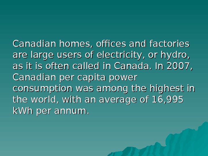 Canadian homes, offices and factories are large users of electricity, orhydro,  as it