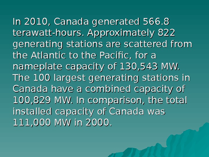 In 2010, Canada generated 566. 8 terawatt-hours. Approximately 822 generating stations are scattered from
