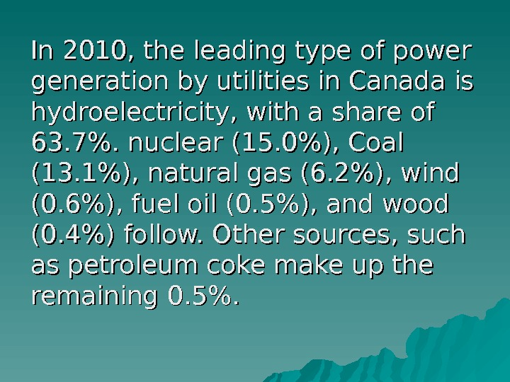 In 2010, the leading type of power generation by utilities in Canada is hydroelectricity,