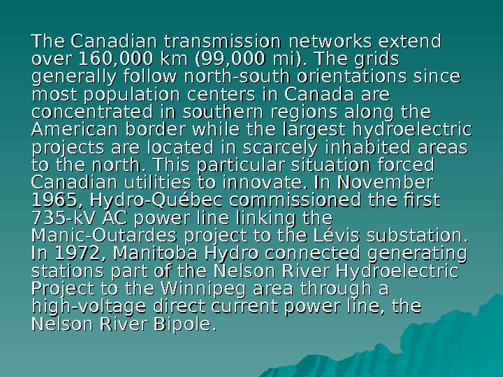 The Canadian transmission networks extend over 160, 000 km (99, 000 mi). The grids