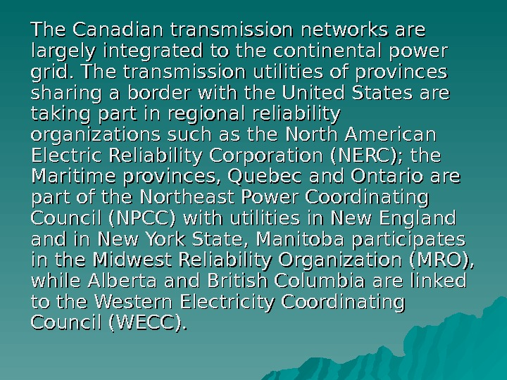 The Canadian transmission networks are largely integrated to the continental power grid. The transmission