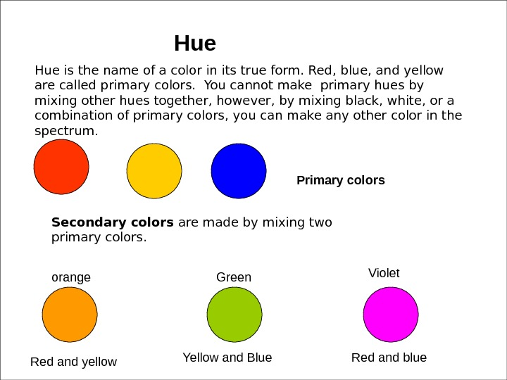 Hue is the name of a color in its true form. Red, blue, and