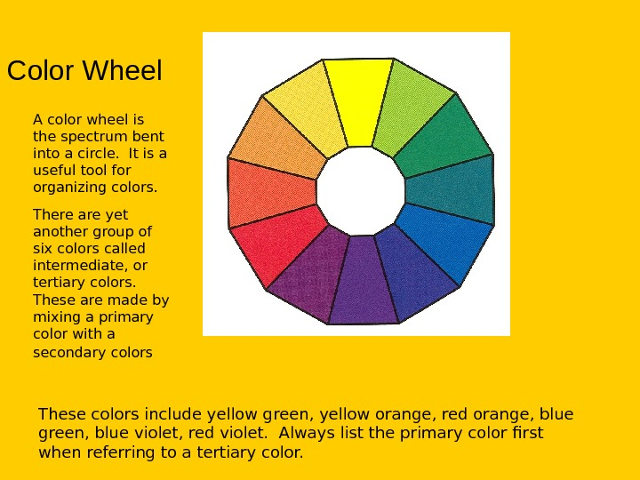 Color Wheel A color wheel is the spectrum bent into a circle.  It