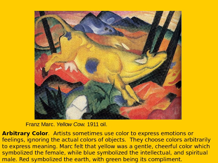 Franz Marc.  Yellow Cow.  1911 oil. Arbitrary Color.  Artists sometimes use