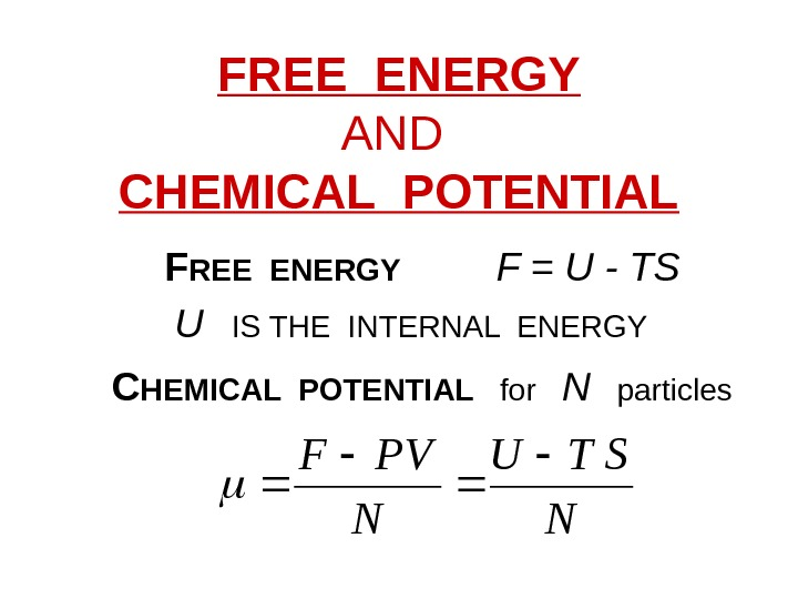 FREE ENERGY AND CHEMICAL POTENTIAL  F REE ENERGY   F = U - TS
