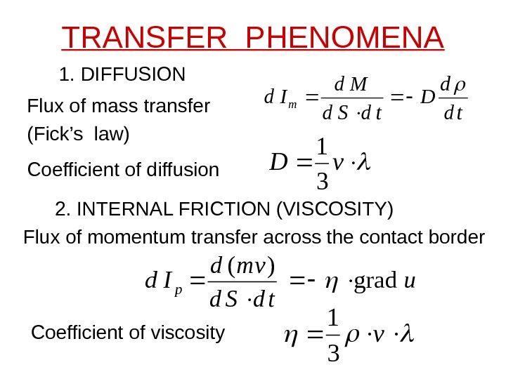 TRANSFER PHENOMENA 1. DIFFUSION Flux of mass transfertd d D td. Sd Md Idm Coefficient of