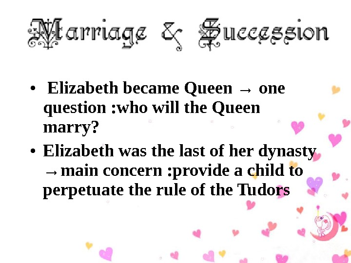 •  Elizabeth became Queen → one question : who will the Queen marry?